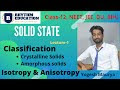 Solid State (Lec-1)   Crystalline & Amorphous Solids   Isotropy & Anisotropy Nature of Solids
