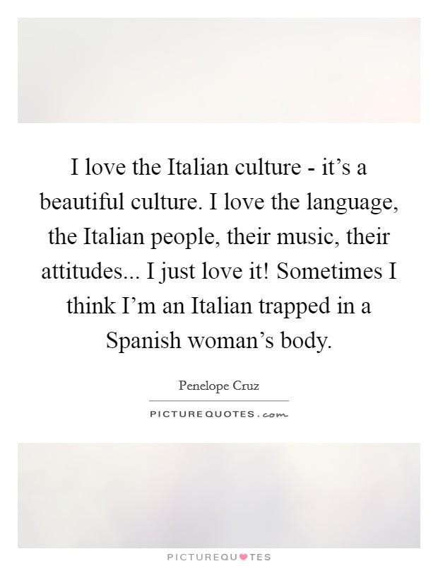 I Love The Italian Culture Its A Beautiful Culture I Love