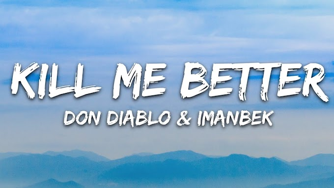 Don Diablo & Imanbek - Kill Me Better (Lyrics) ft. Trevor Daniel