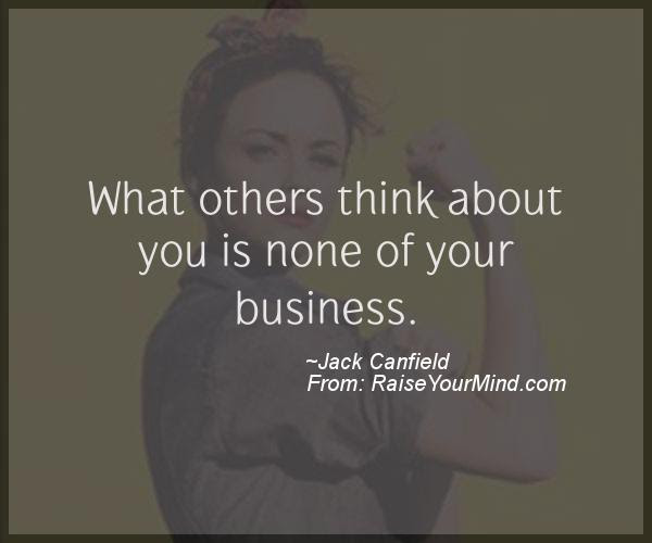 What Others Think About You Is None Of Your Business Raise Your Mind