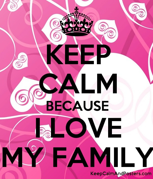 Keep Calm Because I Love My Family Keep Calm And Posters Generator