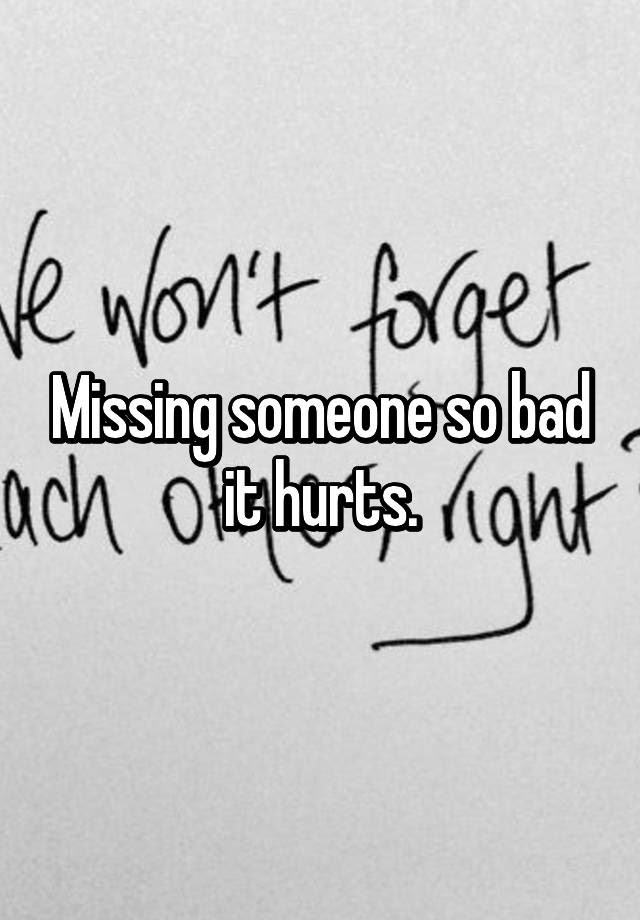 Missing Someone So Bad It Hurts