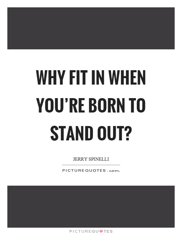 Why Fit In When Youre Born To Stand Out Picture Quotes