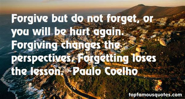 Forgive But Not Forget Quotes Best 4 Famous Quotes About Forgive