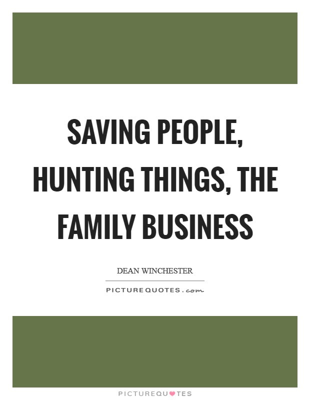 Saving People Hunting Things The Family Business Picture Quotes