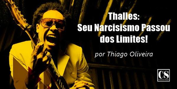 Thalles: Seu Narcisismo Passou dos Limites!