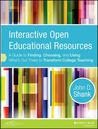 Interactive Open Educational Resources: A Guide to Finding, Choosing, and Using What's Out There to Transform College Teaching