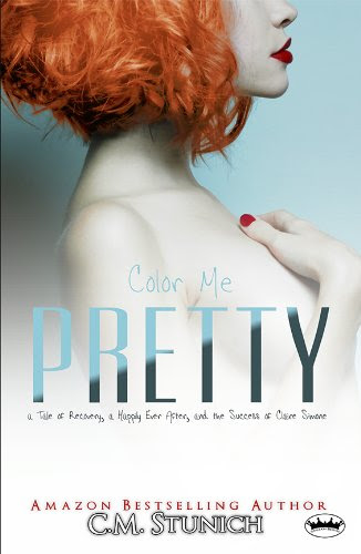 Color Me Pretty: a Tale of Recovery, a Happily Ever After, and the Success of Claire Simone (A Duet) by C.M. Stunich