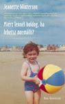 Jeanette Winterson: Miért lennél boldog, ha lehetsz normális?