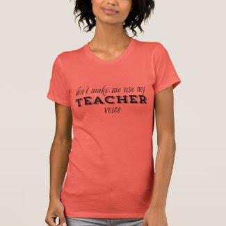 Don't Make Me Use My Teacher Voice Black T Shirt
