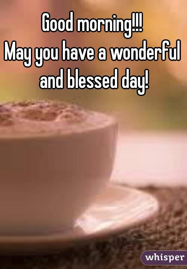Good Morning May You Have A Wonderful And Blessed Day