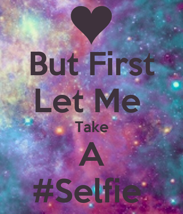 But First Let Me Take A #Selfie Poster | Freakers | Keep ...