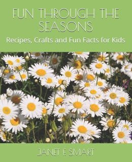 Fun Through The Seasons!: Recipes, Crafts and Fun Facts for Kids