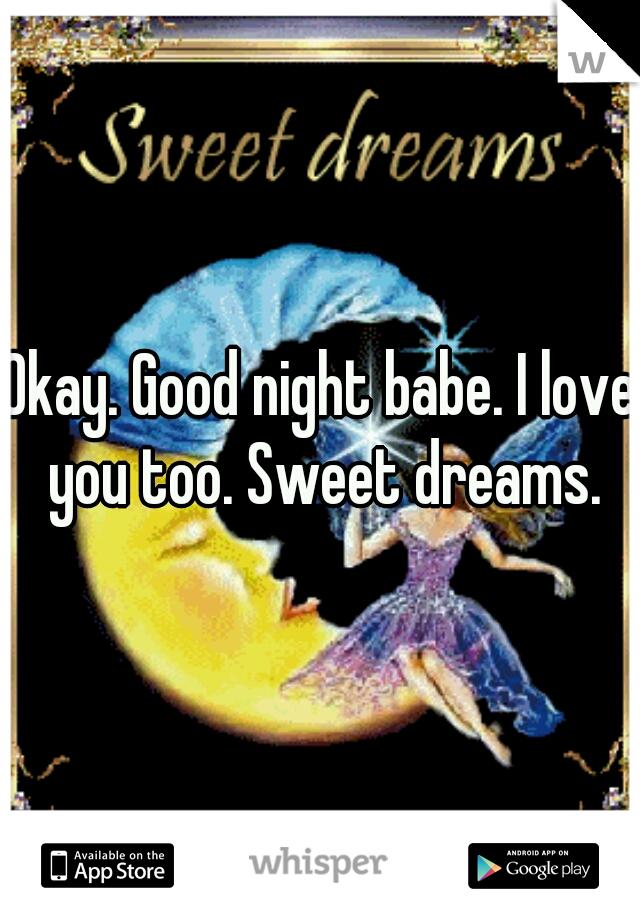 Okay Good Night Babe I Love You Too Sweet Dreams