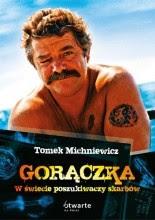 """Tomek Michniewicz """"Gorączka. W świecie poszukiwaczy skarbów"""""""