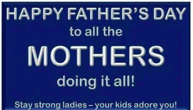 Happy Fathers Day To All The Mothers Doing It All Pictures