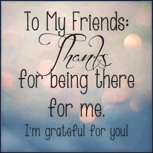 To My Friends For Being There For Me Im Grateful For You Pictures