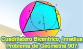 Problema de Geometría 907 (ESL): Cuadrilátero Bicéntrico, Circunferencia, Inscrito, Incentro, Circuncentro, Circunscrito, Tangente, Inradio