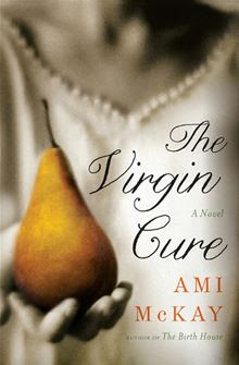 The Virgin Cure: A Novel By: Ami McKay