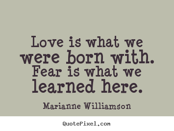 Marianne Williamson Picture Quotes Love Is What We Were Born With