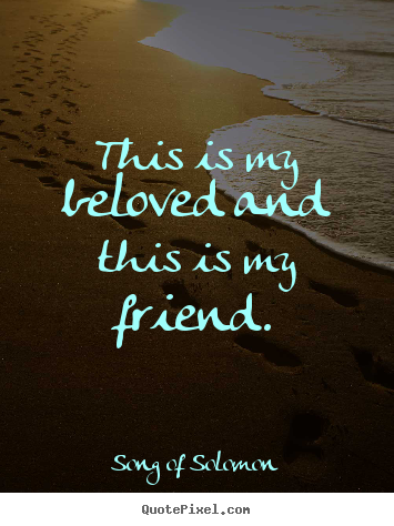 Song Of Solomon Picture Quotes This Is My Beloved And This Is My
