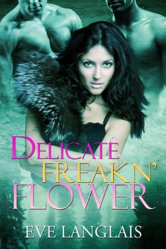 Delicate Freakn' Flower (Freakn' Shifters (MFM)) by Eve Langlais