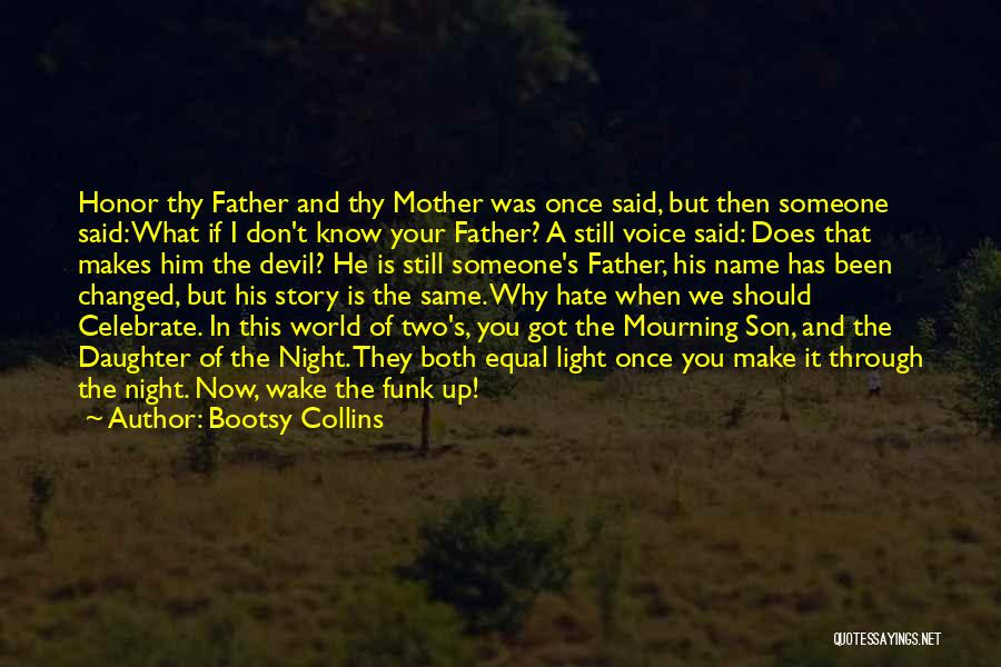 Bootsy Collins Quotes Honor Thy Father And Thy Mother Was Once Said