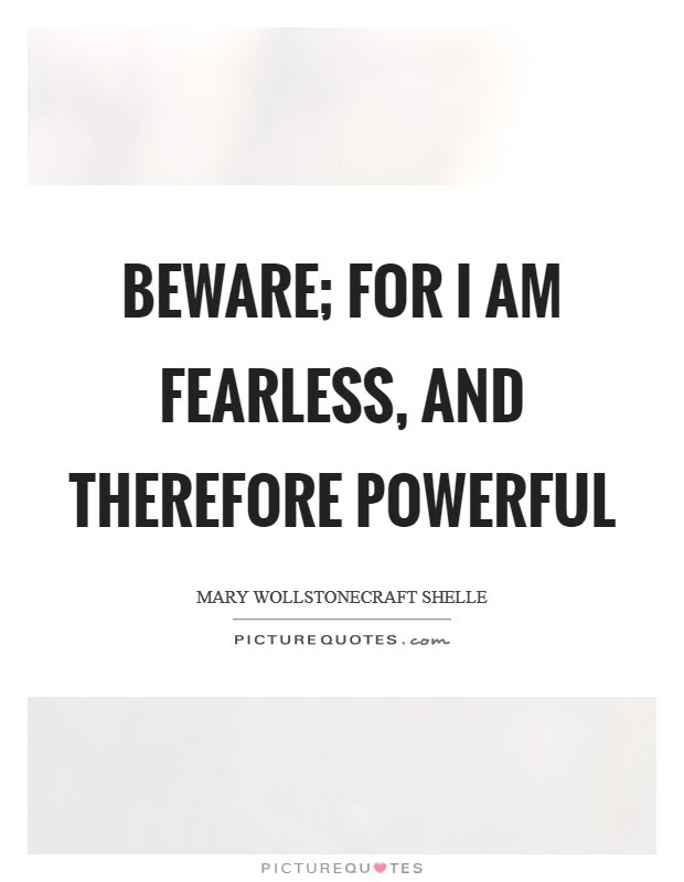 Beware For I Am Fearless And Therefore Powerful Picture Quotes