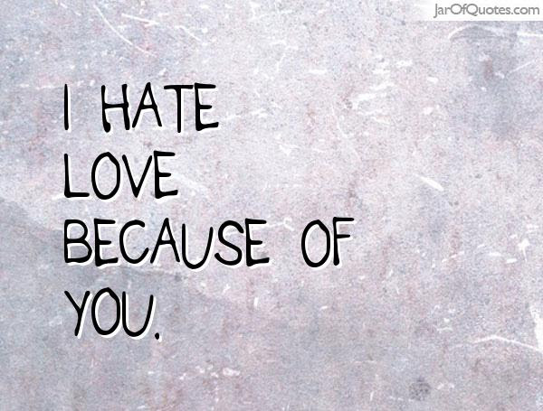 Quotes About I Hate Love 411 Quotes