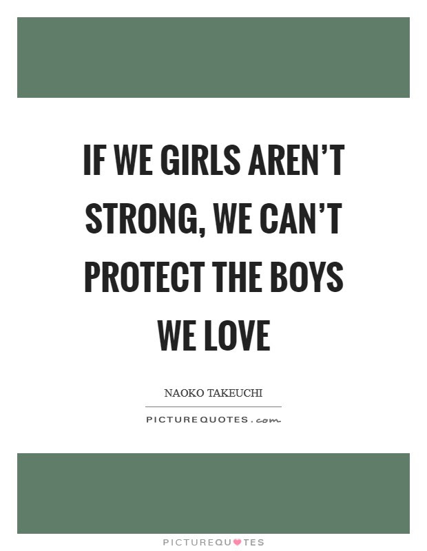If We Girls Arent Strong We Cant Protect The Boys We Love