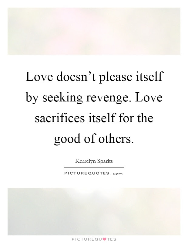 Love Doesnt Please Itself By Seeking Revenge Love Sacrifices