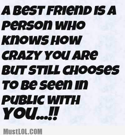 A Best Friend Is A Person Who Knows How Crazy You Are But Still