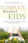 Complete without Kids: An Insider's Guide to Childfree Living by Choice or by Chance