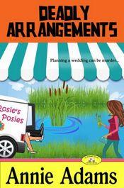 Deadly Arrangements by Annie Adams