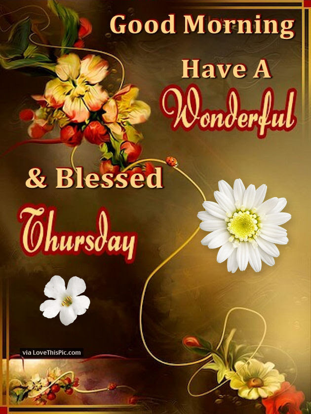 Good Morning Have A Wonderful And Blessed Thursday Pictures Photos