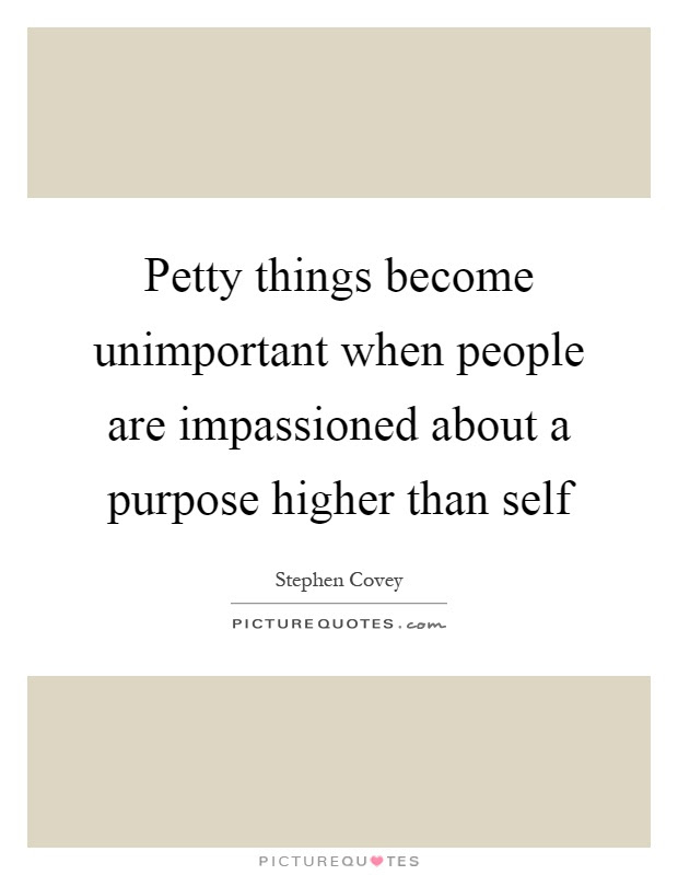 Petty Things Become Unimportant When People Are Impassioned