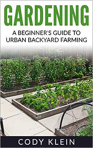 Gardening: A Beginner's Guide to Urban Backyard Farming (gardening, herbal, herbs, antibiotics, garden)