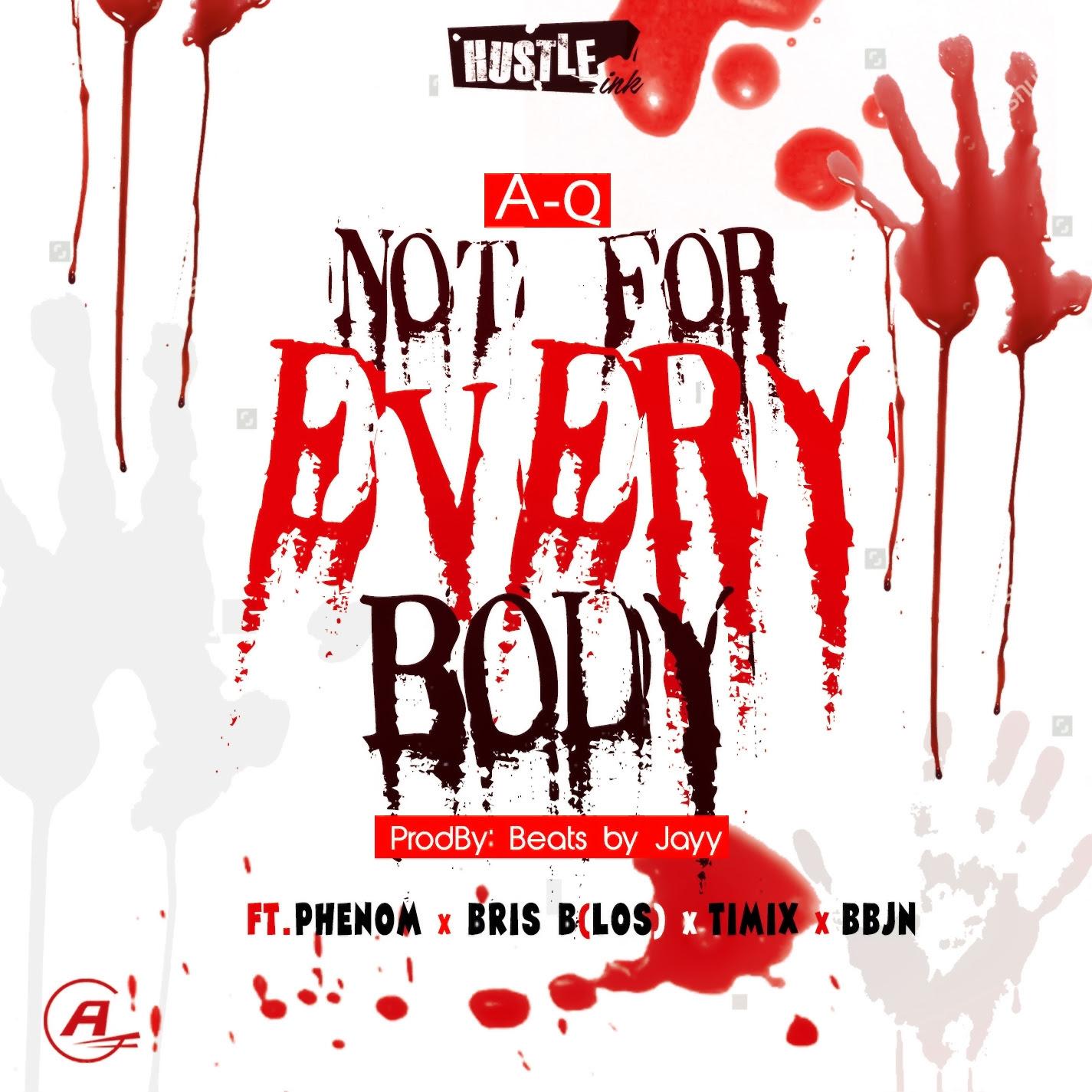 A-Q - Not For Everybody ft. Phenom, Bris B , Timix X BBJN