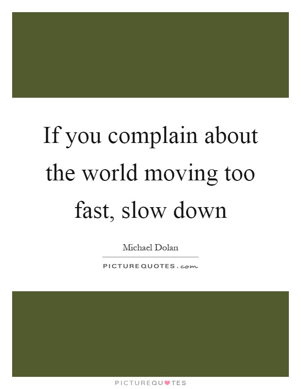 If You Complain About The World Moving Too Fast Slow Down Picture