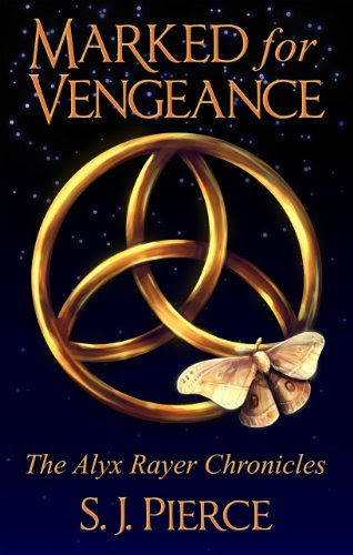 Marked for Vengeance (Book One: The Alyx Rayer Chronicles) by SJ Pierce