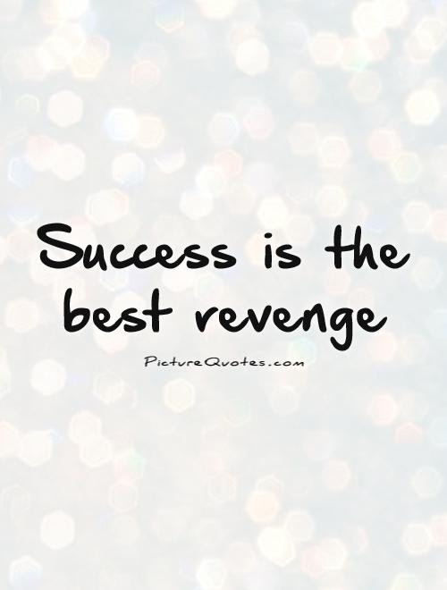 Success Is The Best Revenge Picture Quotes