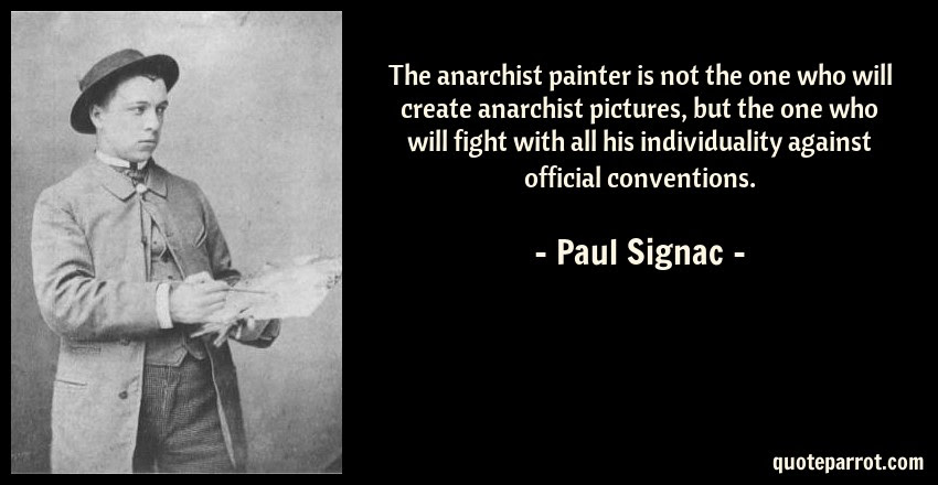 The Anarchist Painter Is Not The One Who Will Create An By Paul