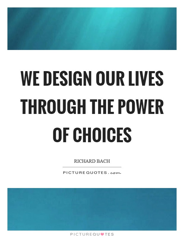 We Design Our Lives Through The Power Of Choices Picture Quotes