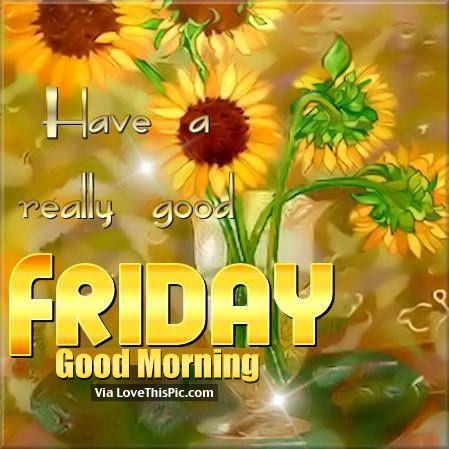 Have A Really Good Friday Good Morning Pictures Photos And Images