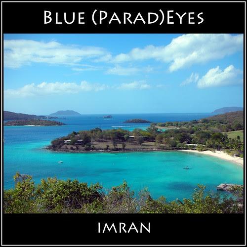 I Eye Parade Of Blues, Blue (Parad)Eyes - IMRAN™ by ImranAnwar