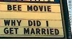 Sign: BEE MOVIE - WHY DID I GET MARRIED