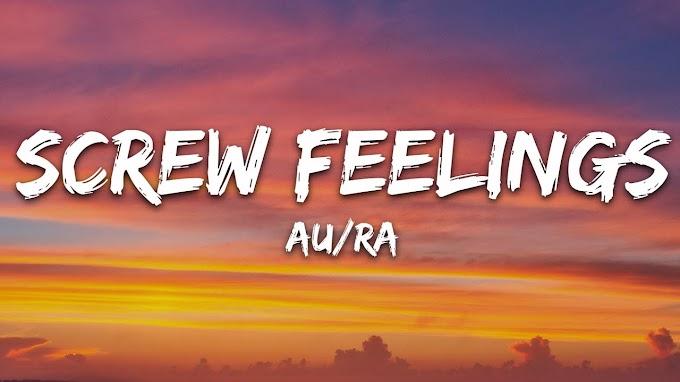 Au/Ra - Screw Feelings (Lyrics)