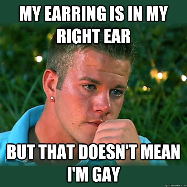My Earring Is In My Right Ear But That Doesnt Mean Im Gay Bro