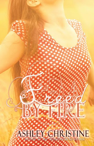 Freed by Fire by Ashley Christine