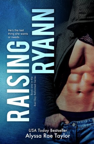 Raising Ryann (Bad Boy Reformed) by Alyssa Rae Taylor